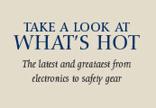 Take A Look At What's Hot. The latest and greatest from electronics to safety gear